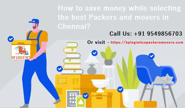 How to save money while selecting the best Packers and movers in Chennai?