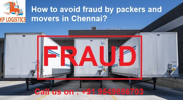How to avoid fraud by packers and movers in Chennai?