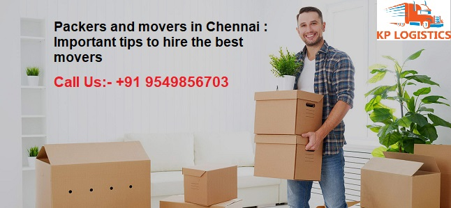 Packers and movers in Chennai : Important tips to hire the best movers