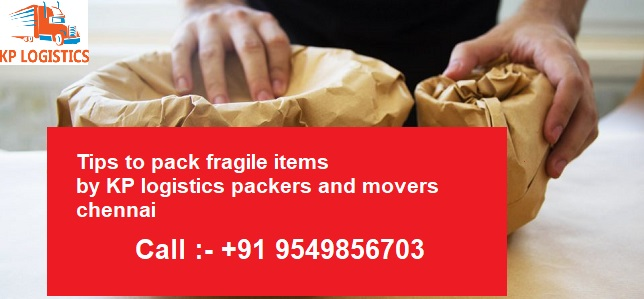 Easy tips to pack fragile items by KP logistics packers and movers chennai